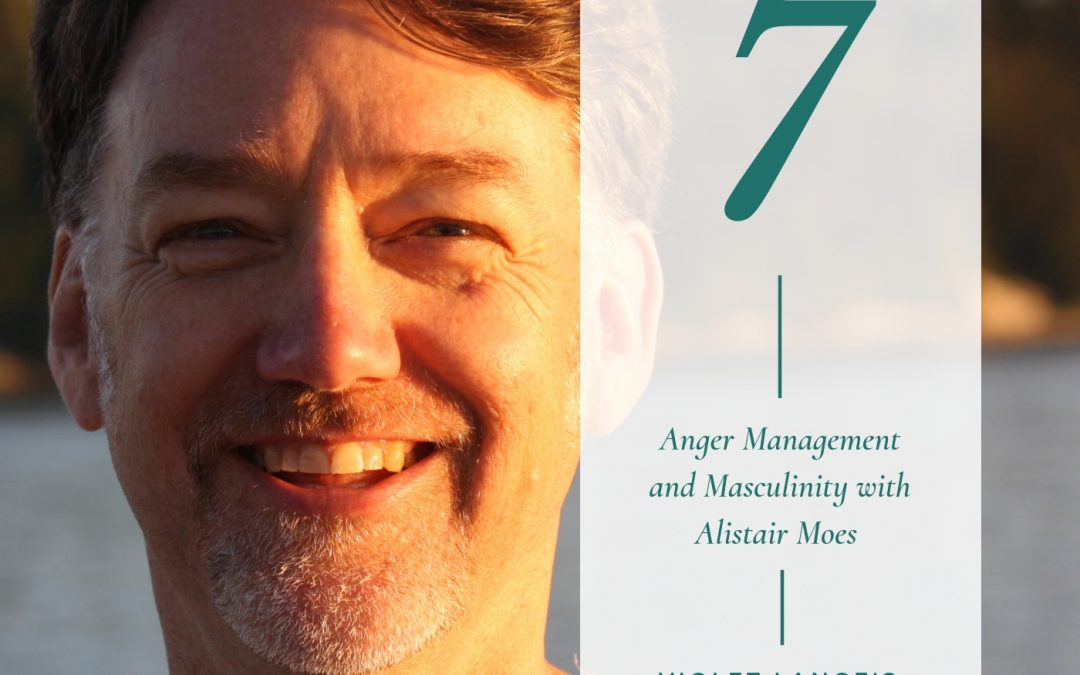 Anger Management and Masculinity with Alistair Moes