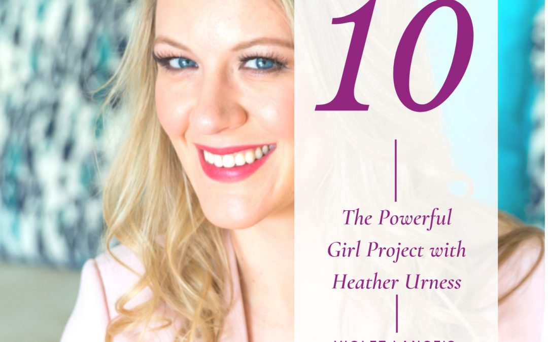The Powerful Girl Project with Heather Urness