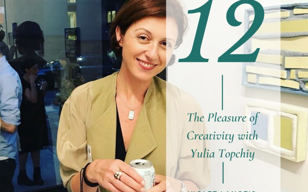 The Pleasure of Creativity with Yulia Topchiy