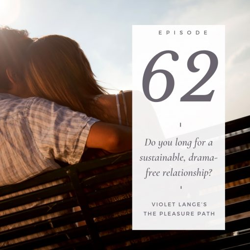 Do you long for a sustainable, drama-free relationship?