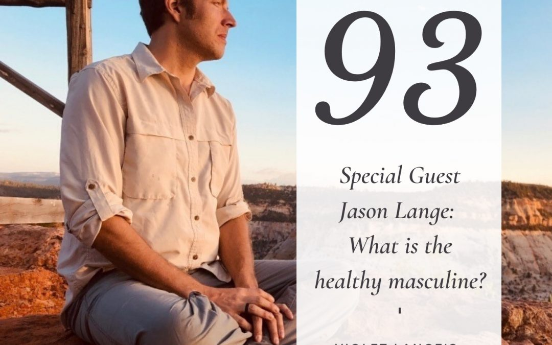 What is the healthy masculine? Special episode with Jason Lange