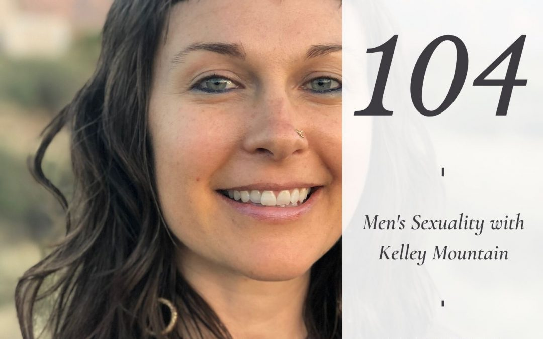 Men's Sexuality with Kelley Mountain