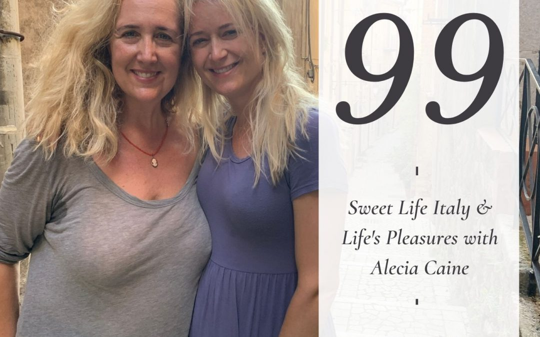 Sweet Life Italy and Creating a Life of Pleasure with Alecia Caine