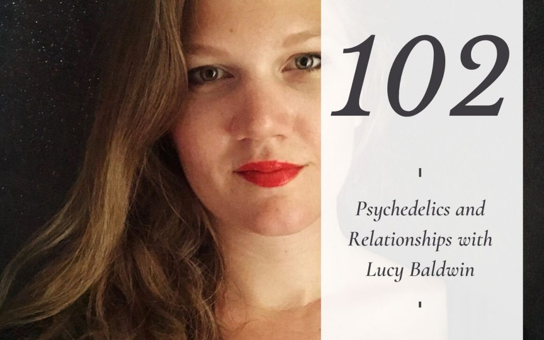 Psychedelics and Relationships with Lucy Baldwin