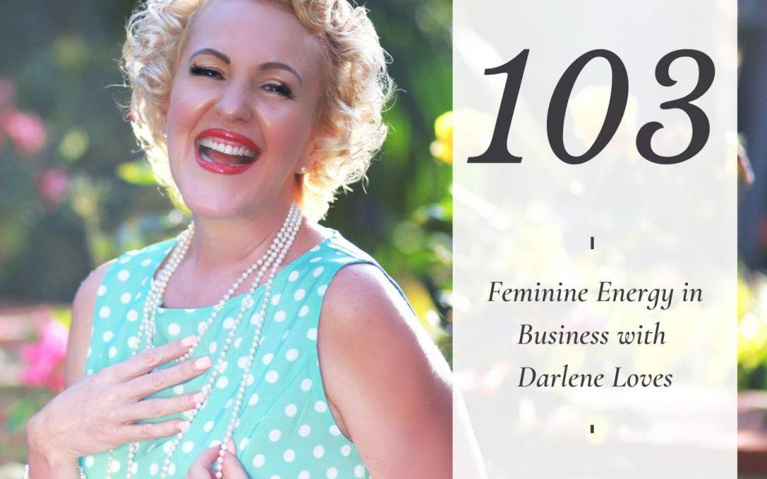 Feminine Energy in Business with Darlene Loves