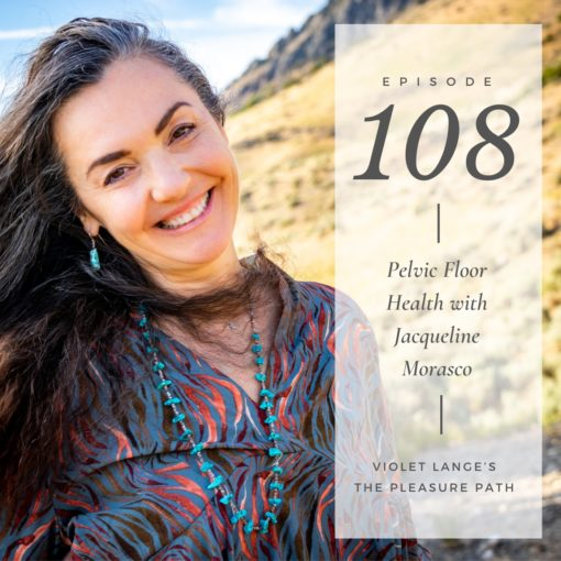 Pelvic Health & Sexual Reclamation with Jacqueline Morasco